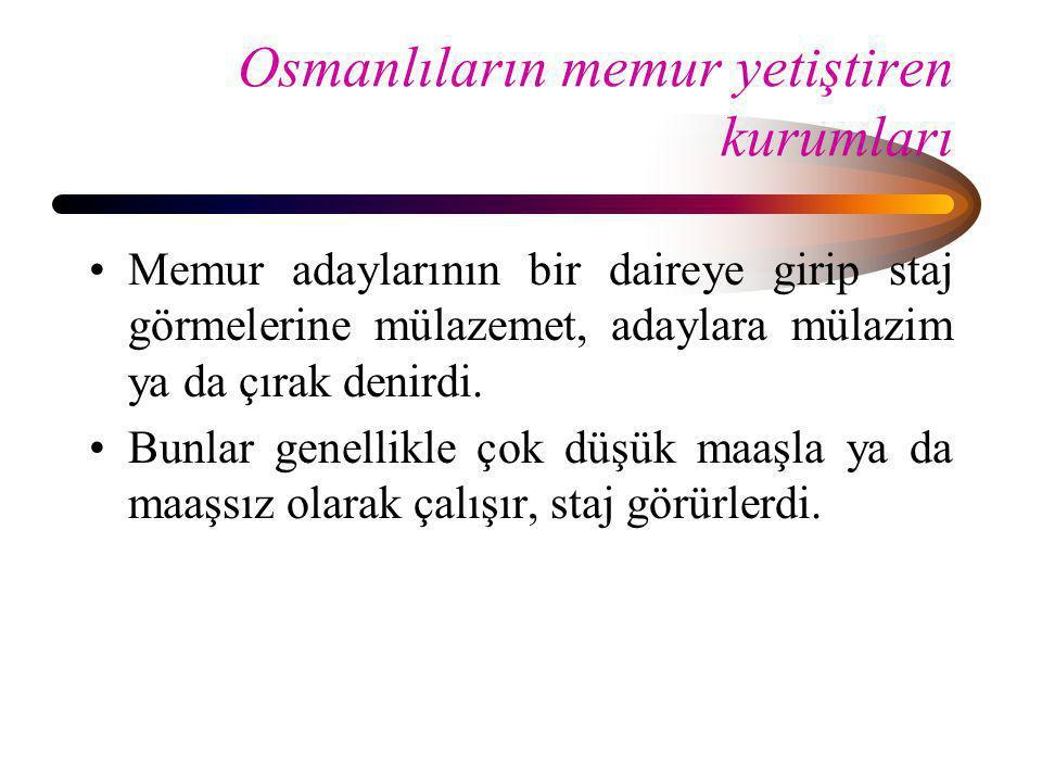 Osmanlıların memur yetiştiren kurumları •Memur adaylarının bir daireye girip staj görmelerine mülazemet, adaylara mülazim ya da çırak denirdi. •Bunlar