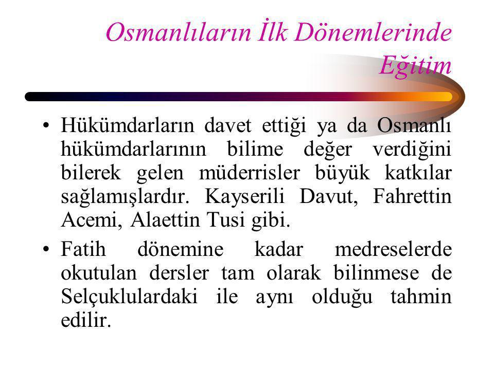 Osmanlıların İlk Dönemlerinde Eğitim •Hükümdarların davet ettiği ya da Osmanlı hükümdarlarının bilime değer verdiğini bilerek gelen müderrisler büyük