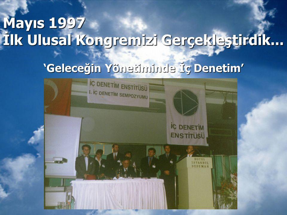 Mayıs 1997 İlk Ulusal Kongremizi Gerçekleştirdik... 'Geleceğin Yönetiminde İç Denetim'