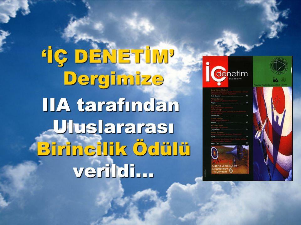 'İÇ DENETİM' Dergimize IIA tarafından Uluslararası Birincilik Ödülü verildi... IIA tarafından Uluslararası Birincilik Ödülü verildi...