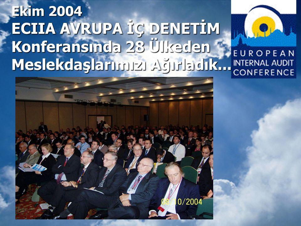 Ekim 2004 ECIIA AVRUPA İÇ DENETİM Konferansında 28 Ülkeden Meslekdaşlarımızı Ağırladık...