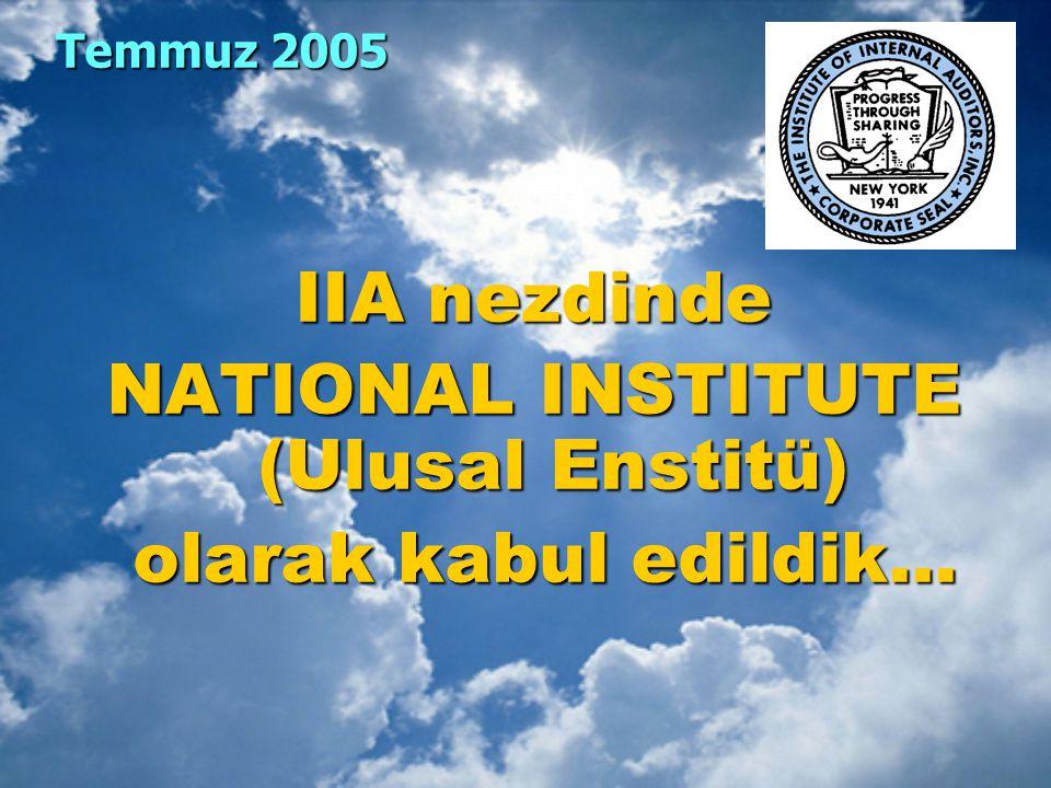 Temmuz 2005 IIA nezdinde NATIONAL INSTITUTE (Ulusal Enstitü) olarak kabul edildik... olarak kabul edildik...