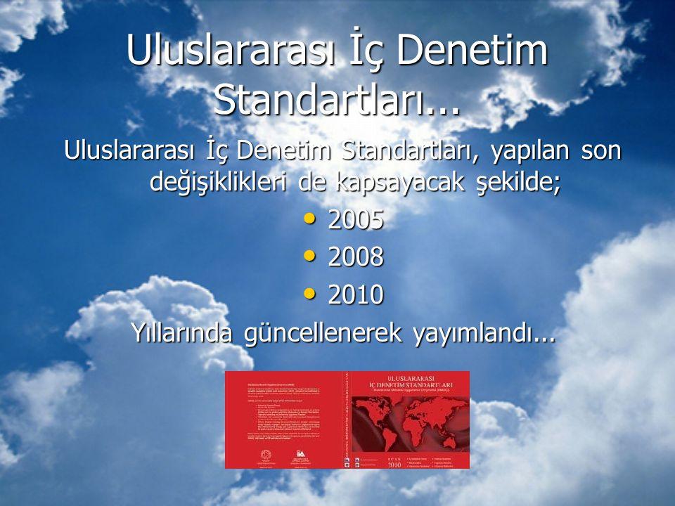 Uluslararası İç Denetim Standartları... Uluslararası İç Denetim Standartları, yapılan son değişiklikleri de kapsayacak şekilde; • 2005 • 2008 • 2010 Y