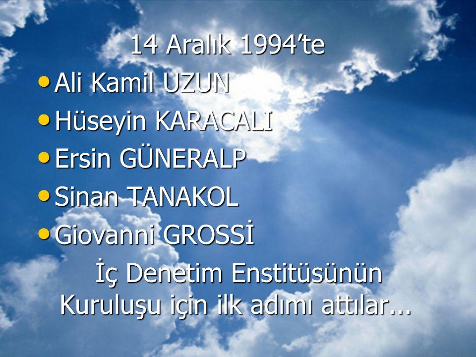 14 Aralık 1994'te • Ali Kamil UZUN • Hüseyin KARACALI • Ersin GÜNERALP • Sinan TANAKOL • Giovanni GROSSİ İç Denetim Enstitüsünün Kuruluşu için ilk adı