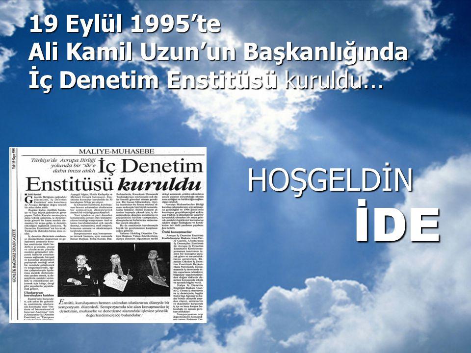 19 Eylül 1995'te Ali Kamil Uzun'un Başkanlığında İç Denetim Enstitüsü kuruldu... HOŞGELDİN HOŞGELDİN İDE İDE