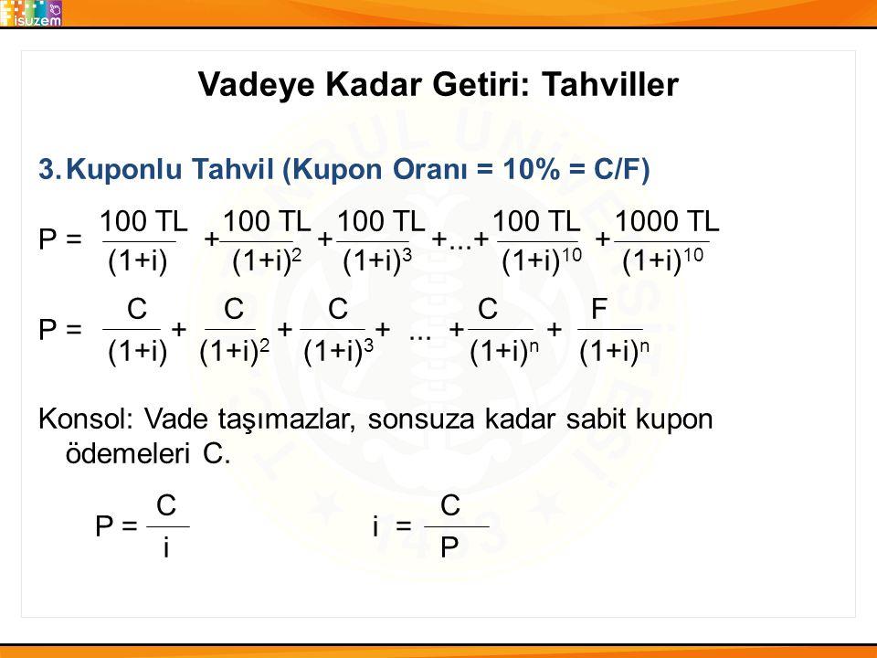 Vadeye Kadar Getiri: Tahviller 3.Kuponlu Tahvil (Kupon Oranı = 10% = C/F) 100 TL 100 TL 100 TL 100 TL 1000 TL P = + + +...+ + (1+i) (1+i) 2 (1+i) 3 (1
