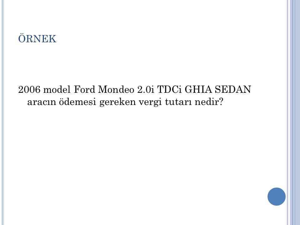 ÖRNEK 2006 model Ford Mondeo 2.0i TDCi GHIA SEDAN aracın ödemesi gereken vergi tutarı nedir?
