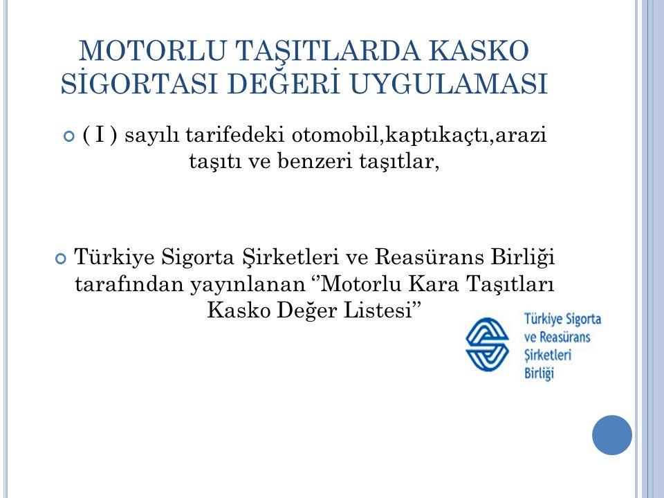 MOTORLU TAŞITLARDA KASKO SİGORTASI DEĞERİ UYGULAMASI ( I ) sayılı tarifedeki otomobil,kaptıkaçtı,arazi taşıtı ve benzeri taşıtlar, Türkiye Sigorta Şirketleri ve Reasürans Birliği tarafından yayınlanan ''Motorlu Kara Taşıtları Kasko Değer Listesi''