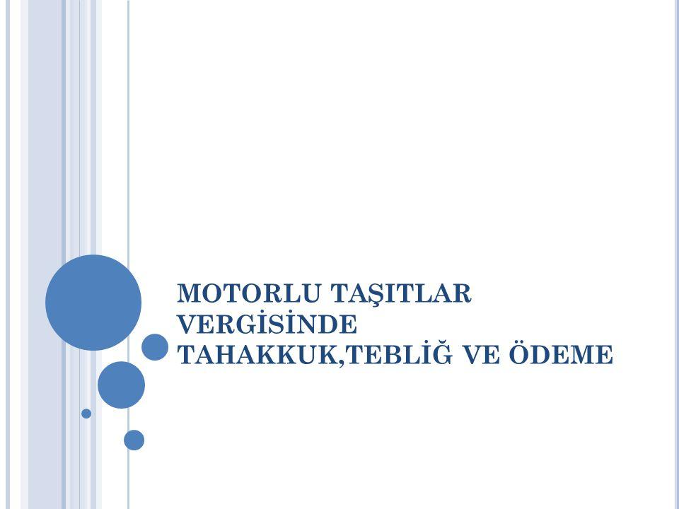 MOTORLU TAŞITLAR VERGİSİNDE TAHAKKUK,TEBLİĞ VE ÖDEME