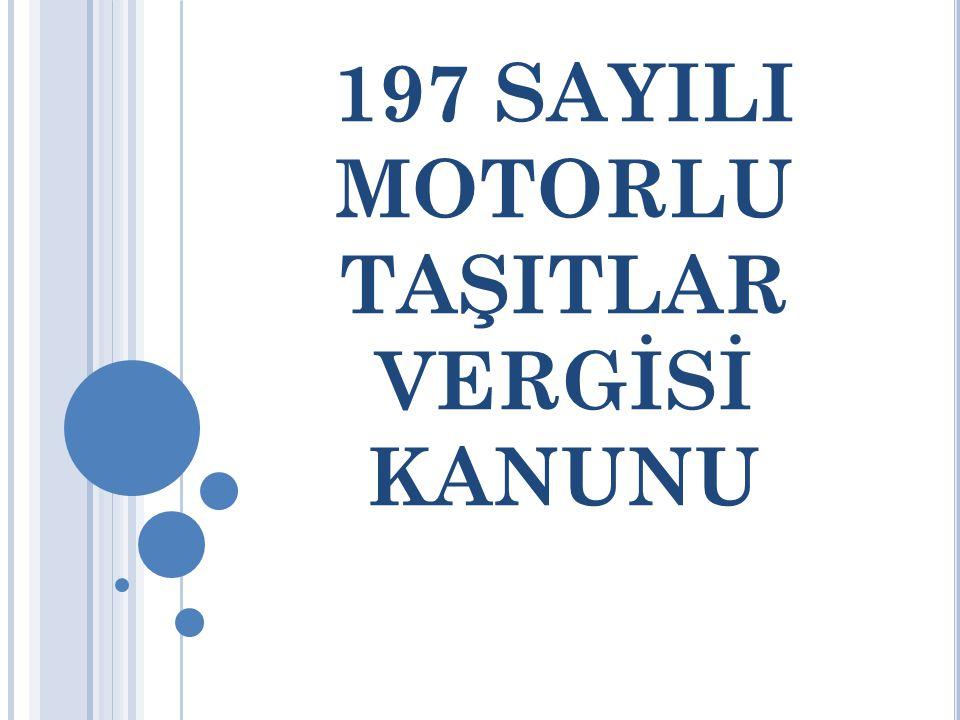 197 SAYILI MOTORLU TAŞITLAR VERGİSİ KANUNU