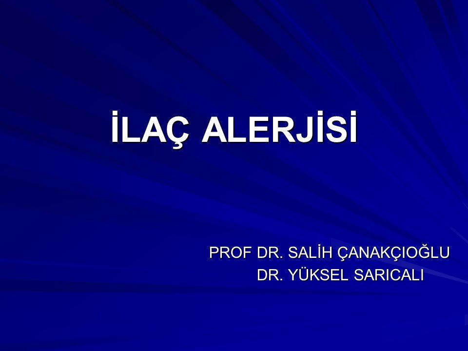 İLAÇ ALERJİSİ PROF DR. SALİH ÇANAKÇIOĞLU DR. YÜKSEL SARICALI DR. YÜKSEL SARICALI