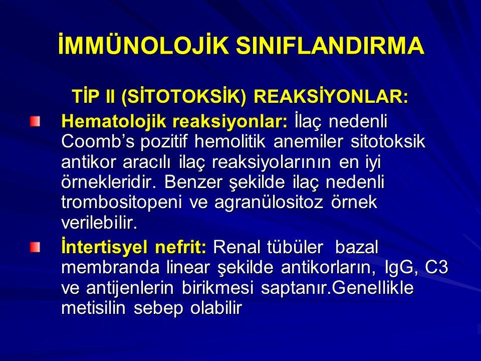 İMMÜNOLOJİK SINIFLANDIRMA TİP II (SİTOTOKSİK) REAKSİYONLAR: Hematolojik reaksiyonlar: İlaç nedenli Coomb's pozitif hemolitik anemiler sitotoksik antik