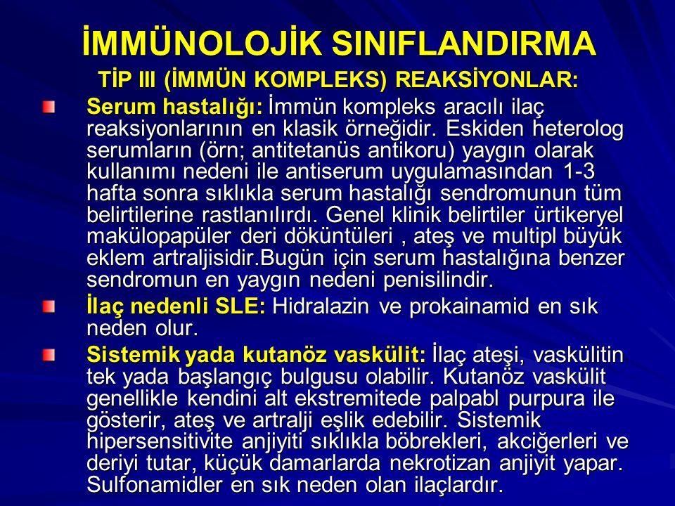 İMMÜNOLOJİK SINIFLANDIRMA TİP III (İMMÜN KOMPLEKS) REAKSİYONLAR: Serum hastalığı: İmmün kompleks aracılı ilaç reaksiyonlarının en klasik örneğidir. Es