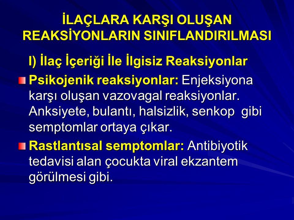 İLAÇLARA KARŞI OLUŞAN REAKSİYONLARIN SINIFLANDIRILMASI I) İlaç İçeriği İle İlgisiz Reaksiyonlar I) İlaç İçeriği İle İlgisiz Reaksiyonlar Psikojenik re