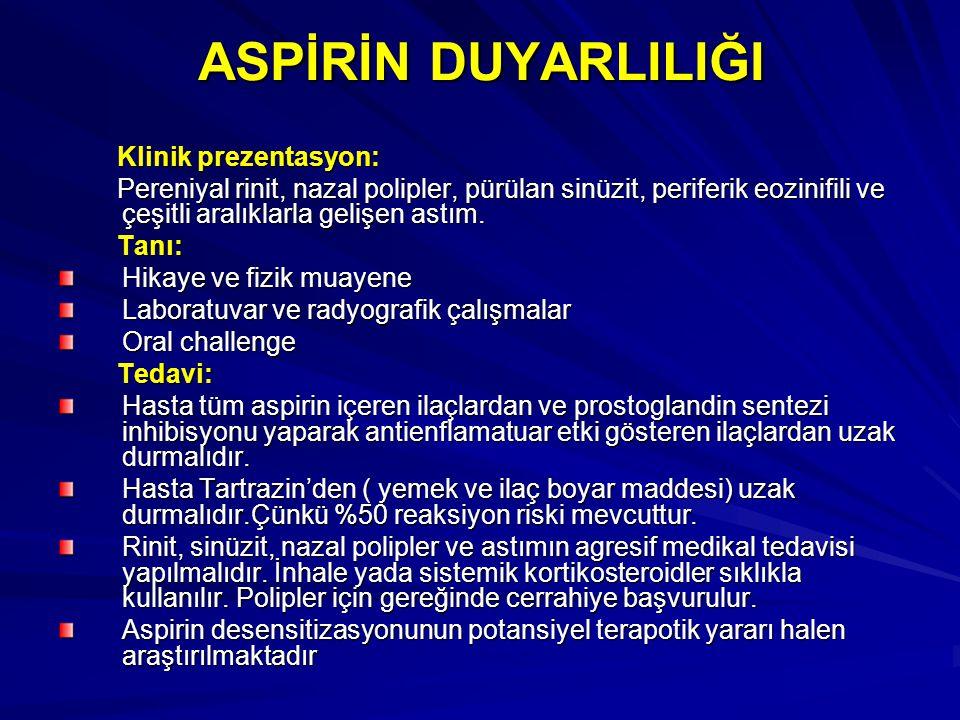 ASPİRİN DUYARLILIĞI Klinik prezentasyon: Klinik prezentasyon: Pereniyal rinit, nazal polipler, pürülan sinüzit, periferik eozinifili ve çeşitli aralık