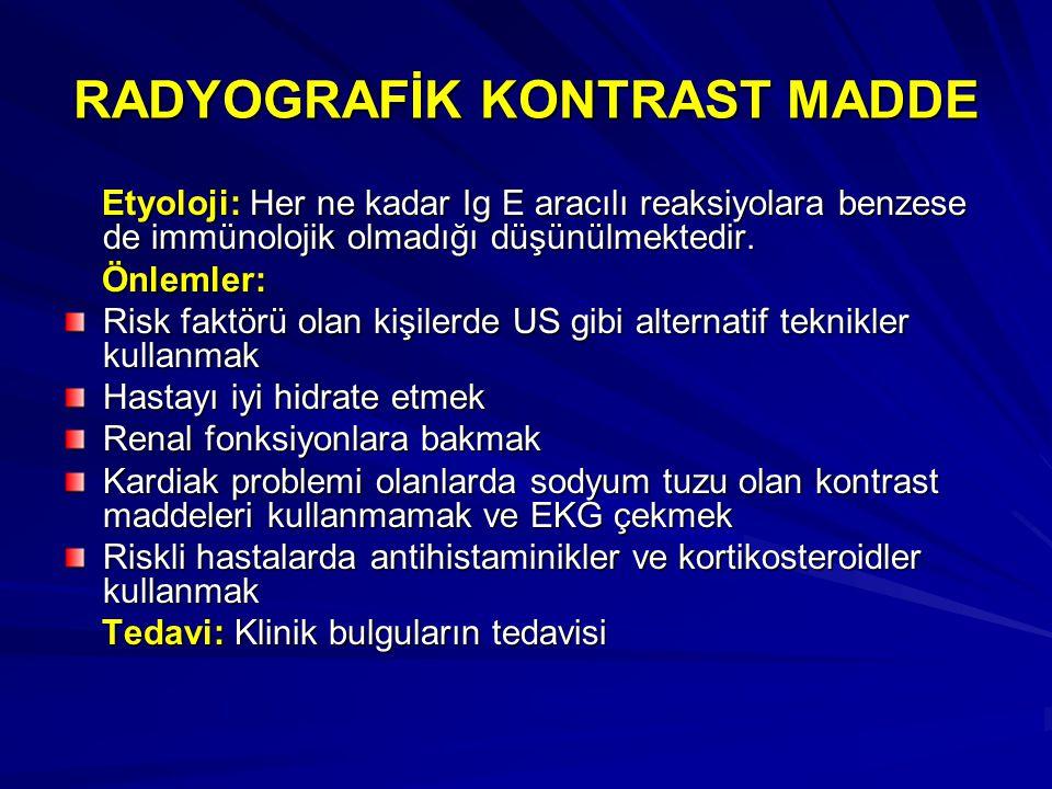 RADYOGRAFİK KONTRAST MADDE Etyoloji: Her ne kadar Ig E aracılı reaksiyolara benzese de immünolojik olmadığı düşünülmektedir. Etyoloji: Her ne kadar Ig