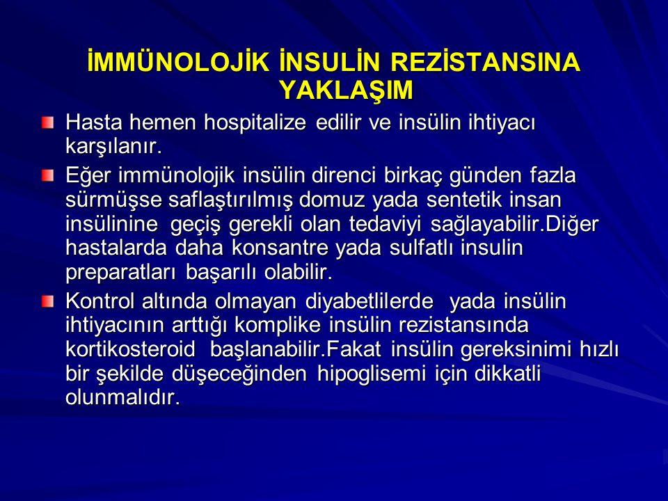 İMMÜNOLOJİK İNSULİN REZİSTANSINA YAKLAŞIM Hasta hemen hospitalize edilir ve insülin ihtiyacı karşılanır. Eğer immünolojik insülin direnci birkaç günde