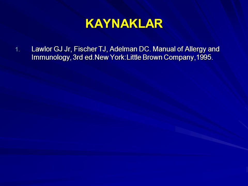 KAYNAKLAR 1. Lawlor GJ Jr, Fischer TJ, Adelman DC. Manual of Allergy and Immunology, 3rd ed.New York:Little Brown Company,1995.