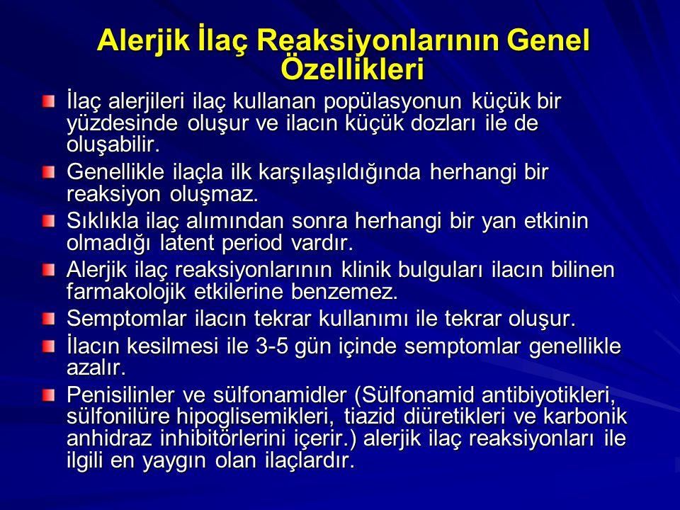 Alerjik İlaç Reaksiyonlarının Genel Özellikleri Alerjik İlaç Reaksiyonlarının Genel Özellikleri İlaç alerjileri ilaç kullanan popülasyonun küçük bir y