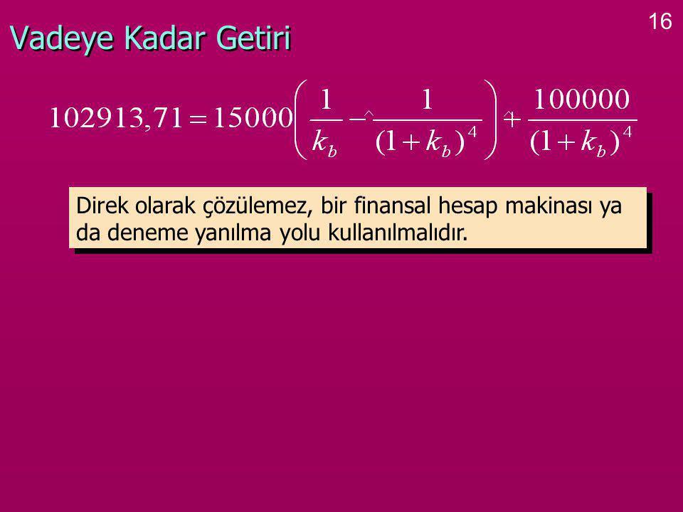 16 Vadeye Kadar Getiri Direk olarak çözülemez, bir finansal hesap makinası ya da deneme yanılma yolu kullanılmalıdır.