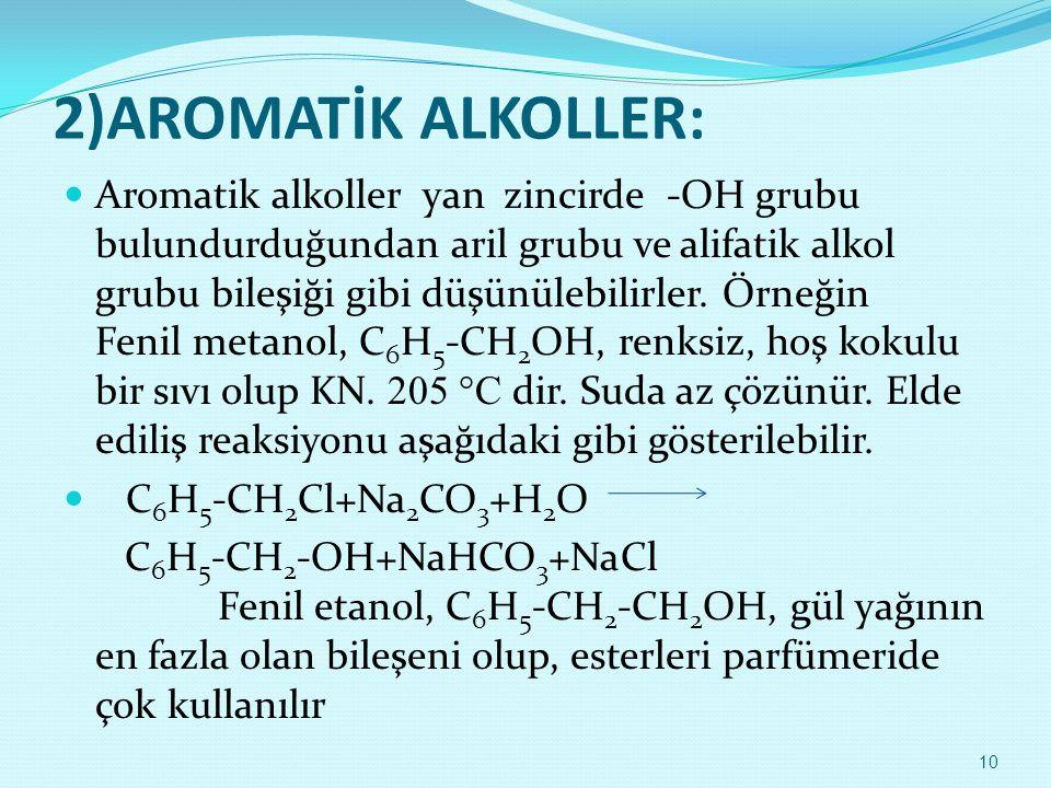 2)AROMATİK ALKOLLER:  Aromatik alkoller yan zincirde -OH grubu bulundurduğundan aril grubu ve alifatik alkol grubu bileşiği gibi düşünülebilirler. Ör