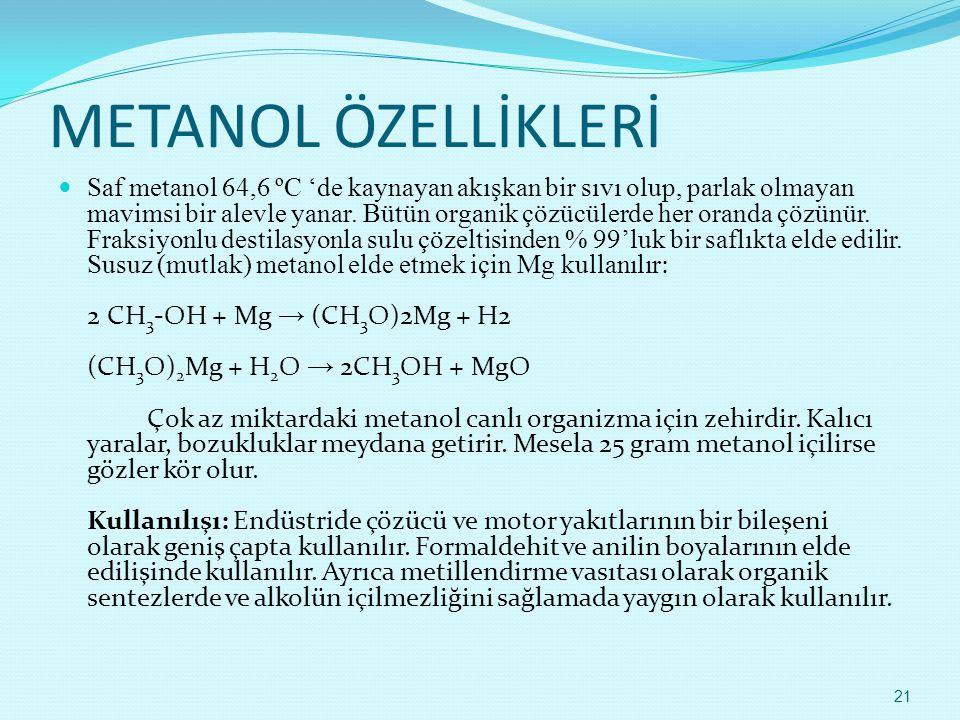 METANOL ÖZELLİKLERİ  Saf metanol 64,6 ºC 'de kaynayan akışkan bir sıvı olup, parlak olmayan mavimsi bir alevle yanar. Bütün organik çözücülerde her o