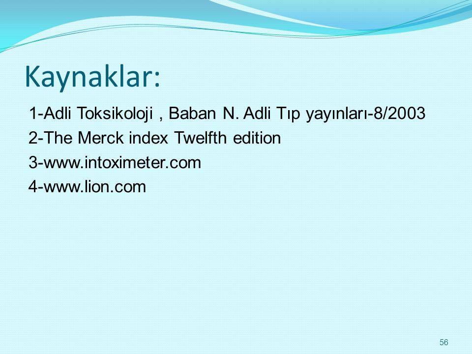Kaynaklar: 1-Adli Toksikoloji, Baban N. Adli Tıp yayınları-8/2003 2-The Merck index Twelfth edition 3-www.intoximeter.com 4-www.lion.com 56