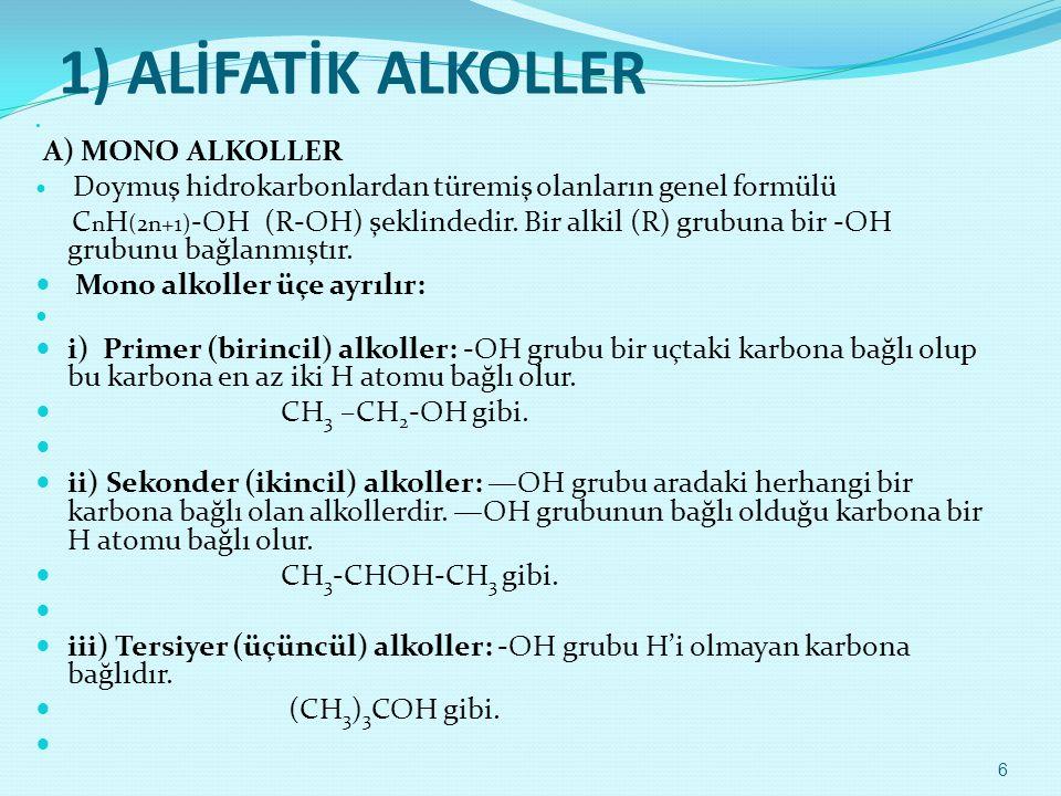 1) ALİFATİK ALKOLLER  A) MONO ALKOLLER  Doymuş hidrokarbonlardan türemiş olanların genel formülü C n H (2n+1) -OH (R-OH) şeklindedir. Bir alkil (R)
