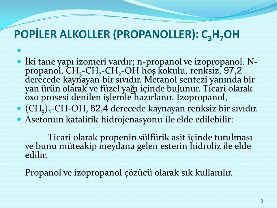 B) POLİ ALKOLLER  Bu sınıf bileşikleri temsil eden en basit örnekler, dihidrik alkol (etilen glikol), trihidrik alkol (gliserin) ve tetrahidrik alkol (eritritol)dür: CH 2 OH-CH 2 OH (Etilen glikol) CH 2 OH-CHOH-CH 2 -OH (Gliserin) CH 2 OH-CHOH-CHOH-CH 2 OH (Eritritol) Bu bileşiklerin hidroksil grubu arttıkça eter ve alkoldeki çözünürlükleri artar.