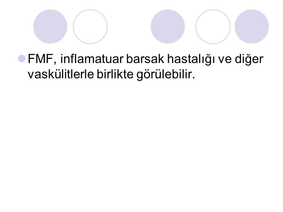  FMF, inflamatuar barsak hastalığı ve diğer vaskülitlerle birlikte görülebilir.