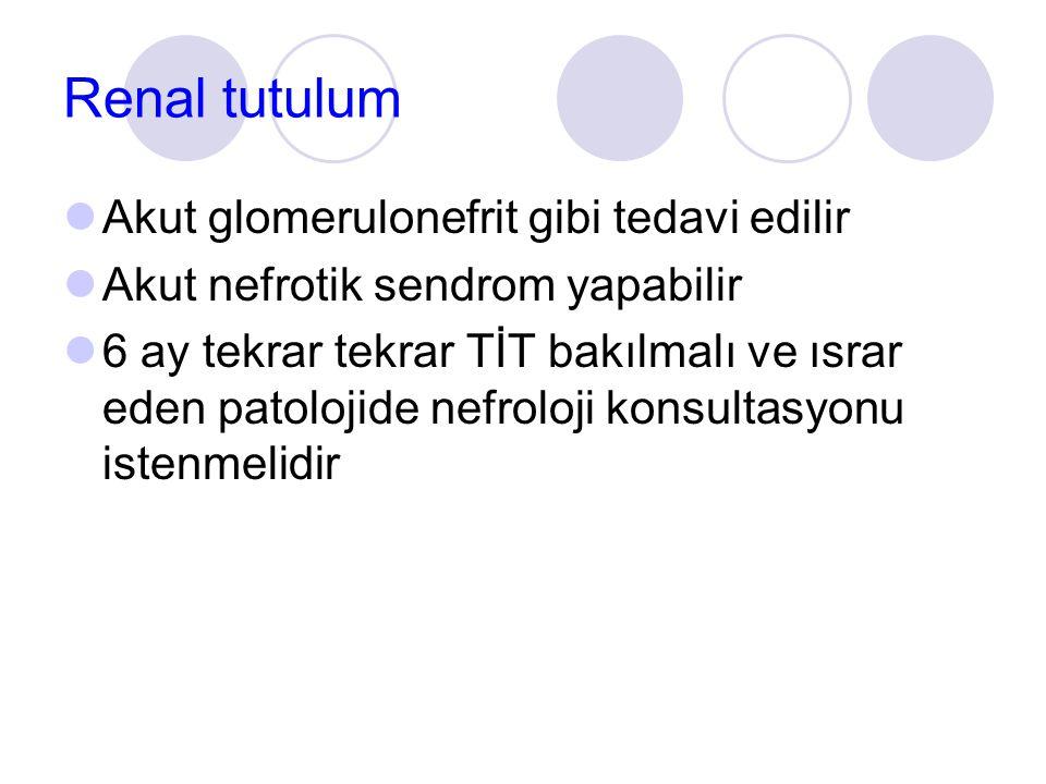 Renal tutulum  Akut glomerulonefrit gibi tedavi edilir  Akut nefrotik sendrom yapabilir  6 ay tekrar tekrar TİT bakılmalı ve ısrar eden patolojide