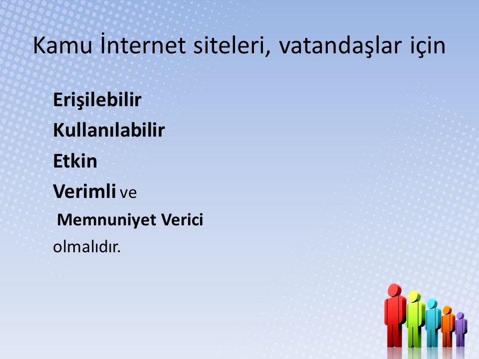 Kamu İnternet siteleri, vatandaşlar için Erişilebilir Kullanılabilir Etkin Verimli ve Memnuniyet Verici olmalıdır.