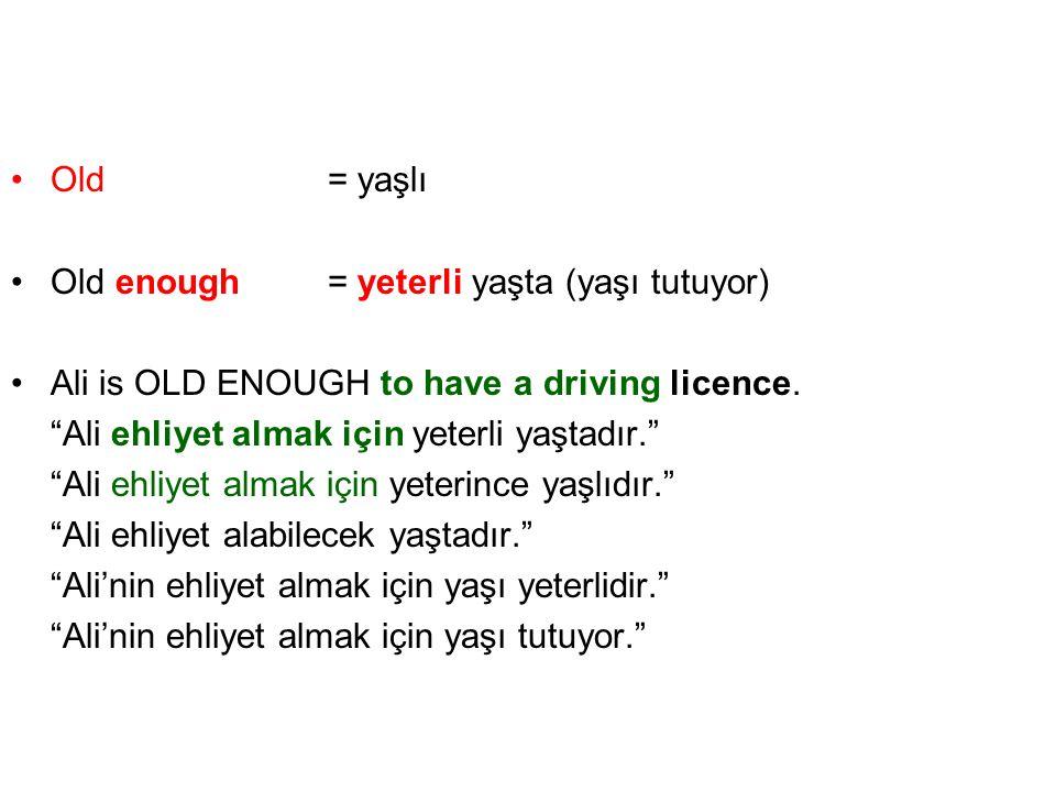 "•Old= yaşlı •Old enough= yeterli yaşta (yaşı tutuyor) •Ali is OLD ENOUGH to have a driving licence. ""Ali ehliyet almak için yeterli yaştadır."" ""Ali eh"