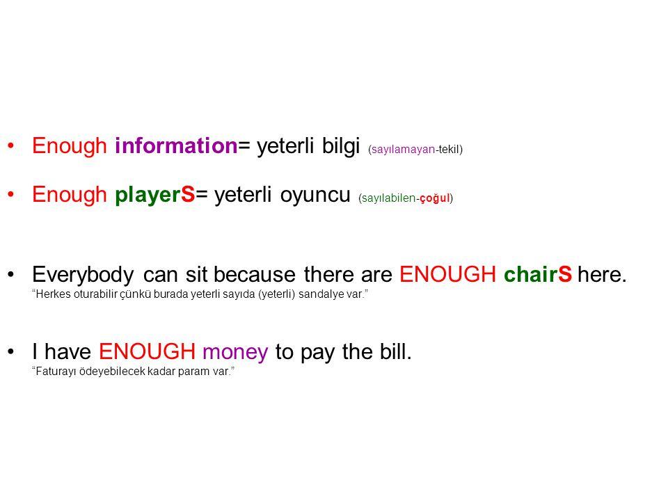 •Enough information= yeterli bilgi (sayılamayan-tekil) •Enough playerS= yeterli oyuncu (sayılabilen-çoğul) •Everybody can sit because there are ENOUGH