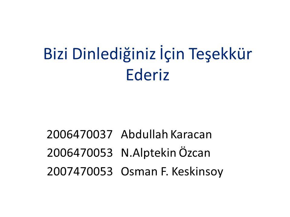 Bizi Dinlediğiniz İçin Teşekkür Ederiz 2006470037 Abdullah Karacan 2006470053 N.Alptekin Özcan 2007470053 Osman F. Keskinsoy
