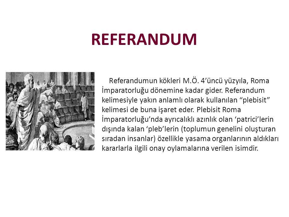 REFERANDUM Referandumun kökleri M.Ö.4'üncü yüzyıla, Roma İmparatorluğu dönemine kadar gider.