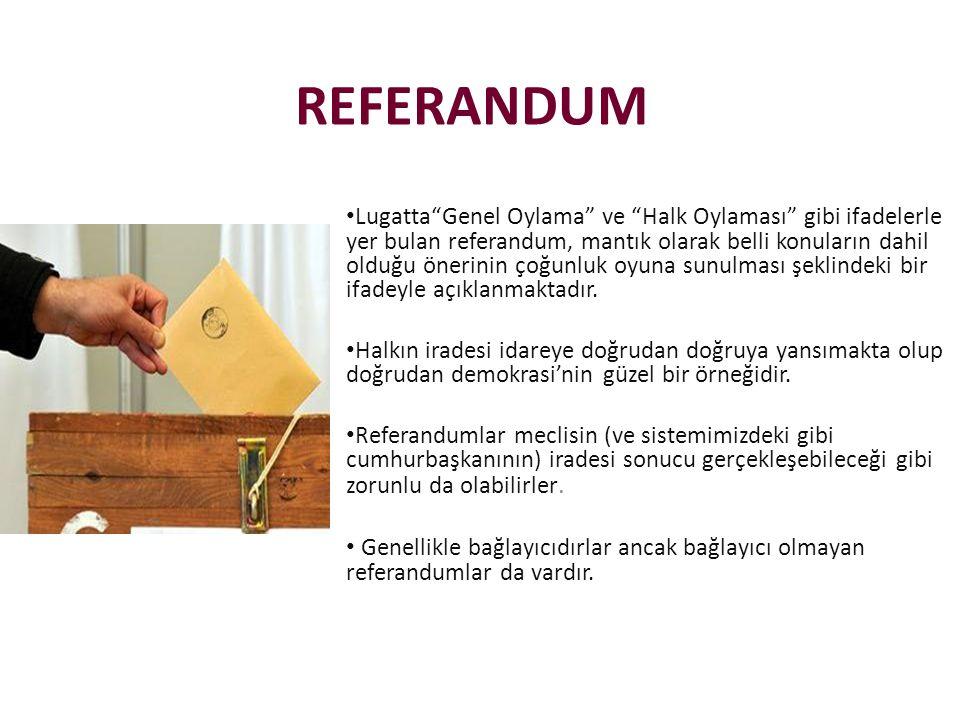 REFERANDUM • Lugatta Genel Oylama ve Halk Oylaması gibi ifadelerle yer bulan referandum, mantık olarak belli konuların dahil olduğu önerinin çoğunluk oyuna sunulması şeklindeki bir ifadeyle açıklanmaktadır.
