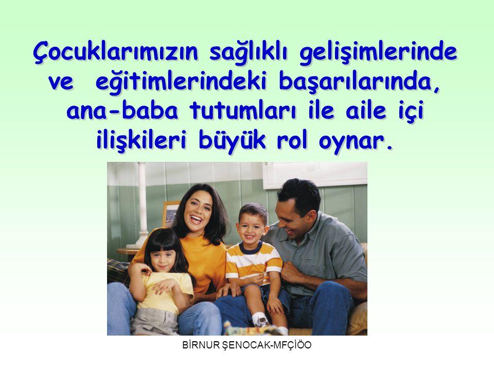 Çocuklarımızın sağlıklı gelişimlerinde ve eğitimlerindeki başarılarında, ana-baba tutumları ile aile içi ilişkileri büyük rol oynar.