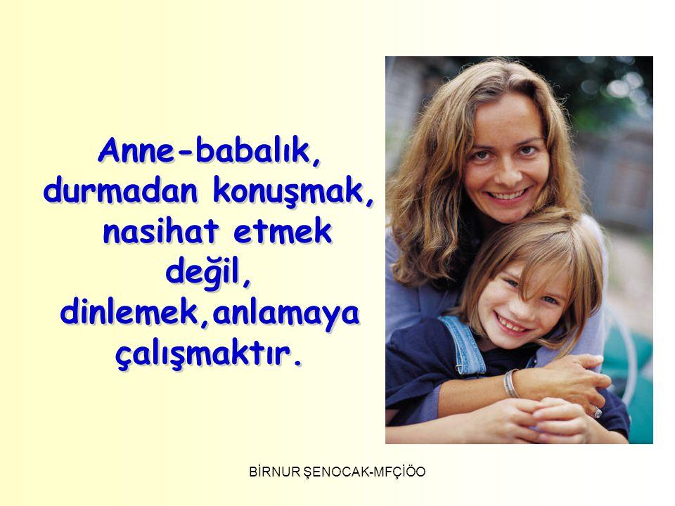 Anne-babalık, durmadan konuşmak, nasihat etmek değil, dinlemek,anlamaya çalışmaktır.
