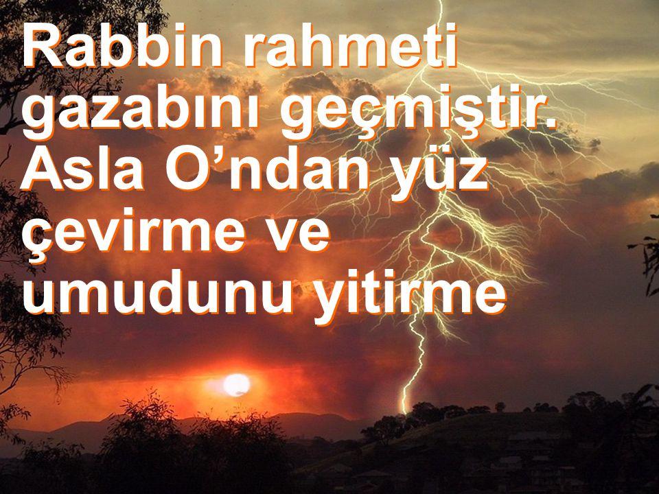 109 Rabbin rahmeti gazabını geçmiştir. Asla O'ndan yüz çevirme ve umudunu yitirme