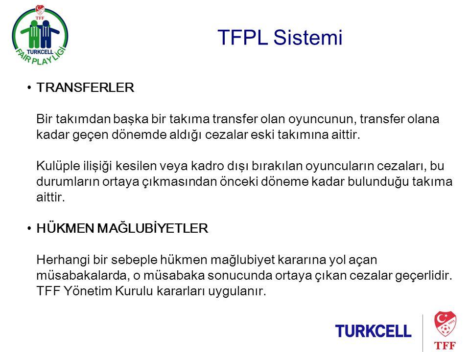 TFPL Sistemi •TRANSFERLER Bir takımdan başka bir takıma transfer olan oyuncunun, transfer olana kadar geçen dönemde aldığı cezalar eski takımına aittir.