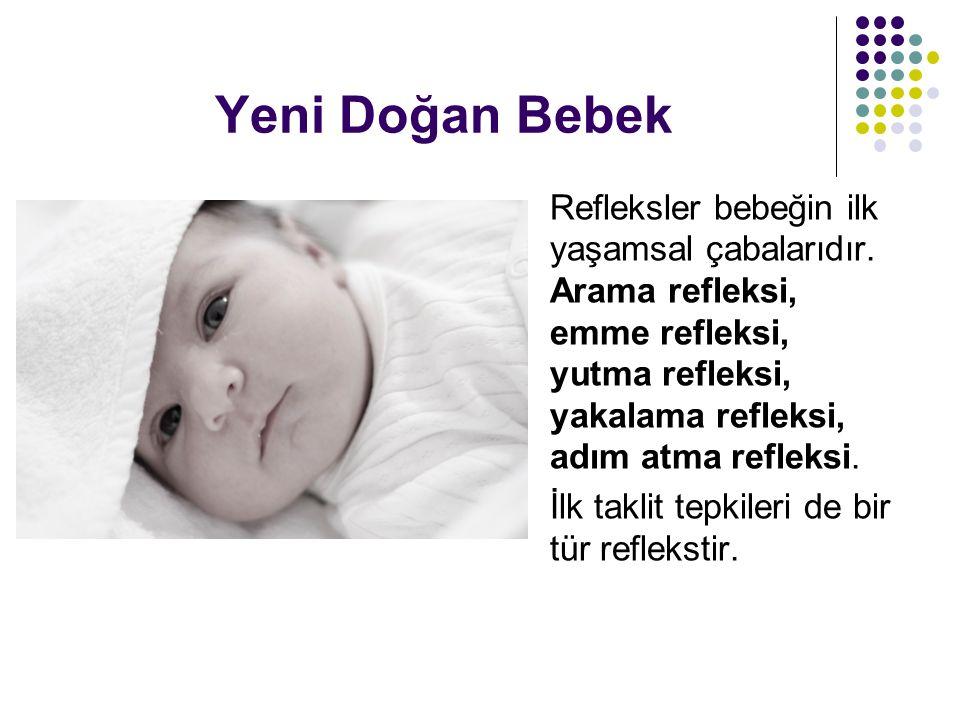 Yeni Doğan Bebek Refleksler bebeğin ilk yaşamsal çabalarıdır.