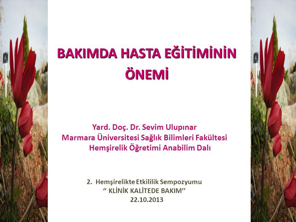 BAKIMDA HASTA EĞİTİMİNİN ÖNEMİ Yard. Doç. Dr. Sevim Ulupınar Marmara Üniversitesi Sağlık Bilimleri Fakültesi Hemşirelik Öğretimi Anabilim Dalı 2. Hemş