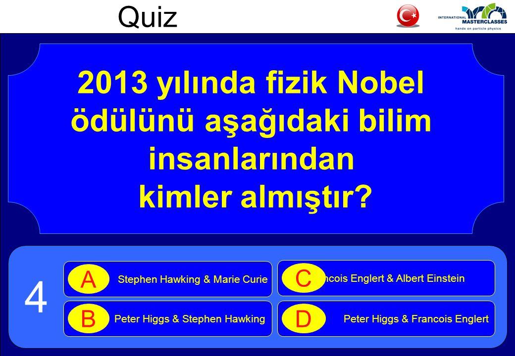 Quiz 2013 yılında fizik Nobel ödülünü aşağıdaki bilim insanlarından kimler almıştır.