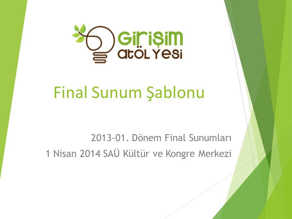 Final Sunum Şablonu 2013-01. Dönem Final Sunumları 1 Nisan 2014 SAÜ Kültür ve Kongre Merkezi