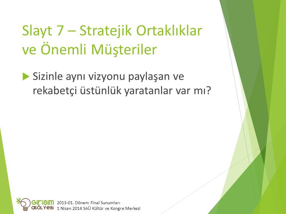 Slayt 7 – Stratejik Ortaklıklar ve Önemli Müşteriler  Sizinle aynı vizyonu paylaşan ve rekabetçi üstünlük yaratanlar var mı? 2013-01. Dönem Final Sun