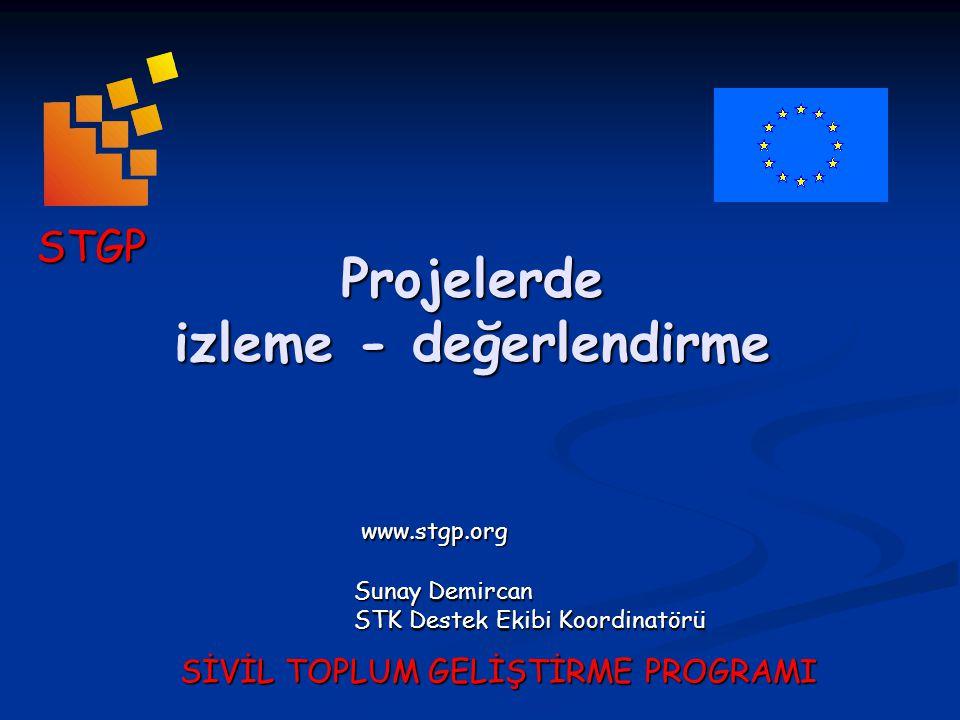 Projelerde izleme - değerlendirme SİVİL TOPLUM GELİŞTİRME PROGRAMI www.stgp.org Sunay Demircan STK Destek Ekibi Koordinatörü STGP