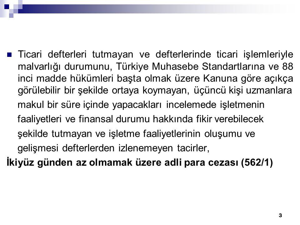 3  Ticari defterleri tutmayan ve defterlerinde ticari işlemleriyle malvarlığı durumunu, Türkiye Muhasebe Standartlarına ve 88 inci madde hükümleri ba