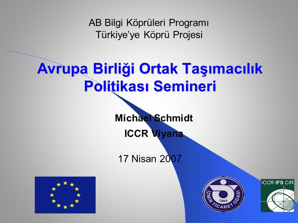 Avrupa Birliği Ortak Taşımacılık Politikası Semineri Michael Schmidt ICCR Viyana 17 Nisan 2007 AB Bilgi Köprüleri Programı Türkiye'ye Köprü Projesi