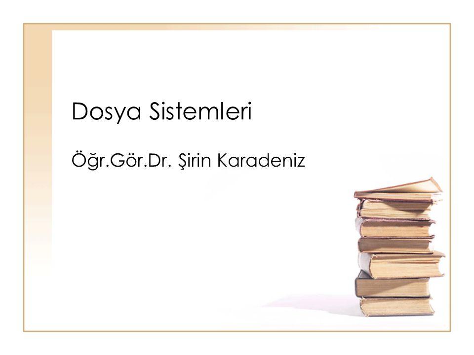 Dosya Sistemleri Öğr.Gör.Dr. Şirin Karadeniz